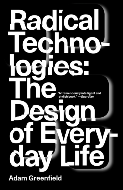 Cover for: Radical Technologies : The Design of Everyday Life