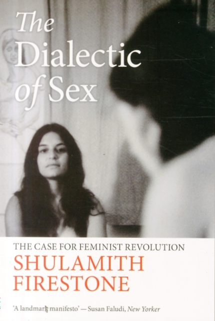 Cover for: The Dialectic of Sex : The Case for Feminist Revolution