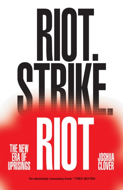 Cover for: Riot. Strike. Riot : The New Era of Uprisings