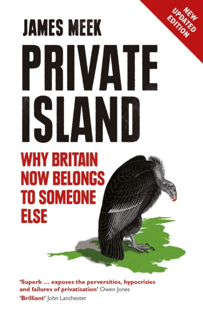 Cover for: Private Island : Why Britain Now Belongs to Someone Else