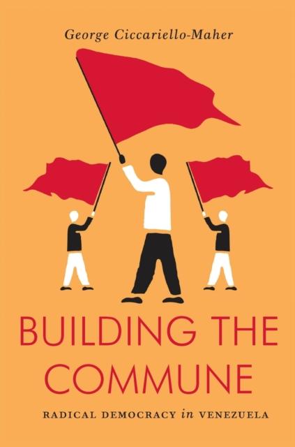 Cover for: Building the Commune : Radical Democracy in Venezuela