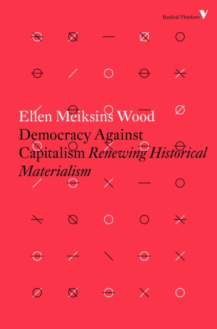 Cover for: Democracy Against Capitalism : Renewing Historical Materialism
