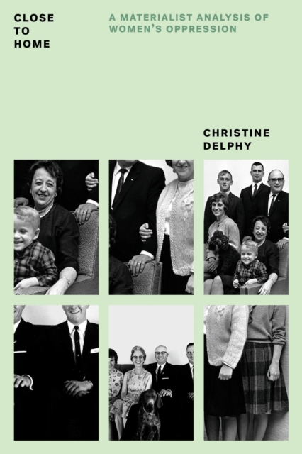 Cover for: Close to Home : A Materialist Analysis of Women's Oppression