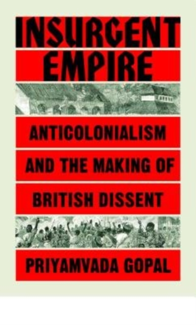 Cover for: Insurgent Empire : Anticolonial Resistance and British Dissent