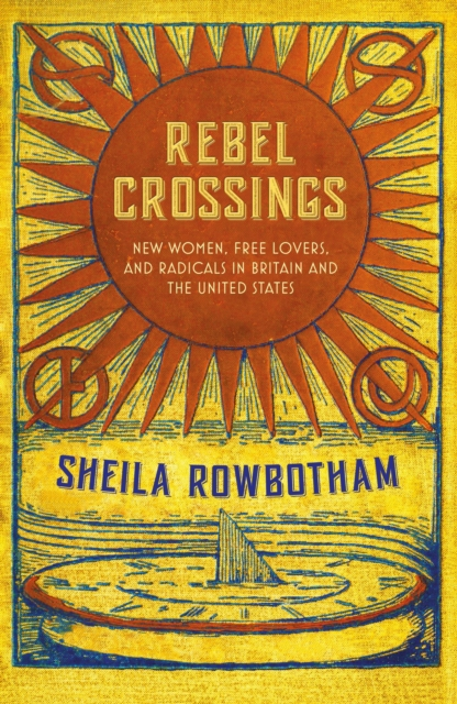 Cover for: Rebel Crossings : New Women, Free Lovers and Radicals in Britain and the United States