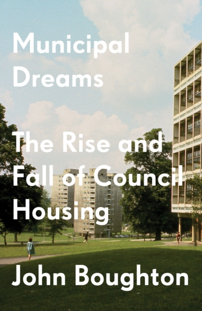 Image for Municipal Dreams : The Rise and Fall of Council Housing