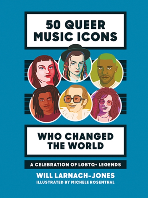 Cover for: 50 Queer Music Icons Who Changed the World : A celebration of LGBTQ+ legends