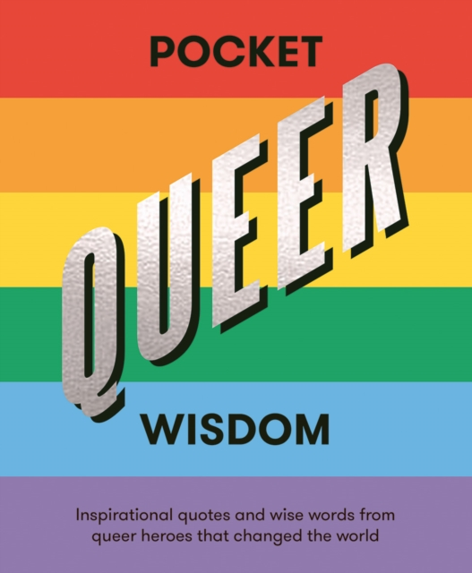 Cover for: Pocket Queer Wisdom : Inspirational Quotes and Wise Words from Queer Heroes Who Changed the World