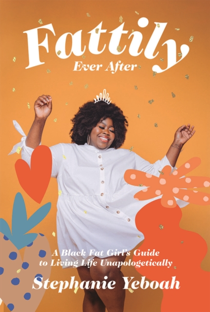 Image for Fattily Ever After : A Black Fat Girl's Guide to Living Life Unapologetically