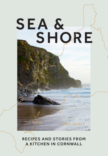 Image for Sea & Shore : Recipes and Stories from a Kitchen in Cornwall