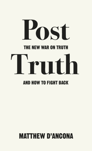 Cover for: Post-Truth : The New War on Truth and How to Fight Back