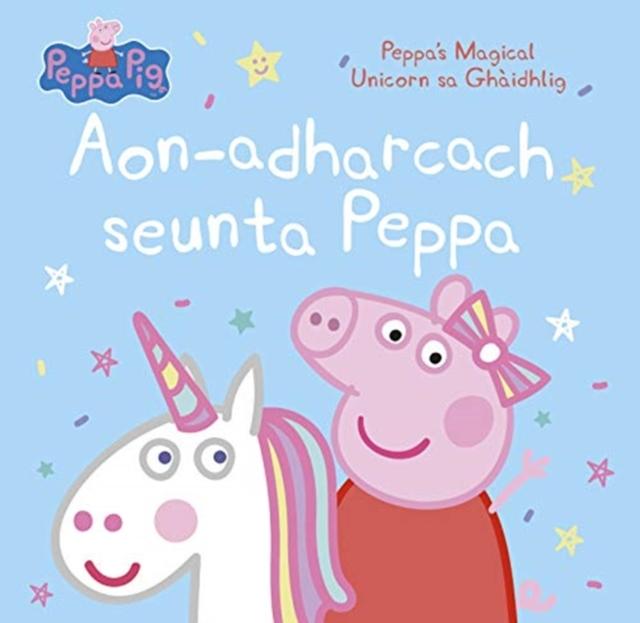 Cover for: Aon-adharcach seunta Peppa : Peppa's Magical Unicorn sa Ghaidhlig