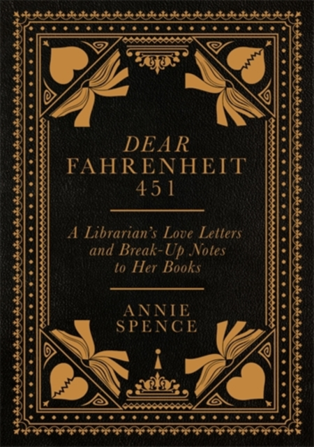 Cover for: Dear Fahrenheit 451 : A Librarian's Love Letters and Break-Up Notes to Her Books
