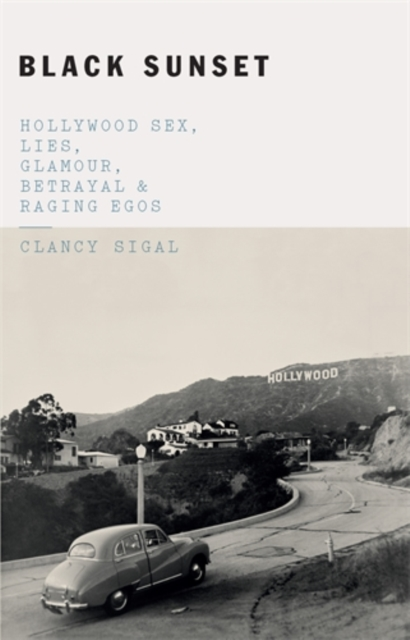 Cover for: Black Sunset : Hollywood Sex, Lies, Glamour, Betrayal, and Raging Egos