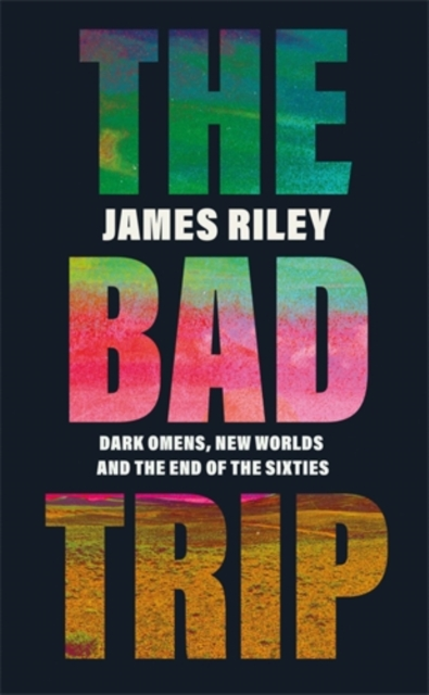 Cover for: The Bad Trip : Dark Omens, New Worlds and the End of the Sixties