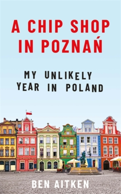 Image for A Chip Shop in Poznan : My Unlikely Year in Poland