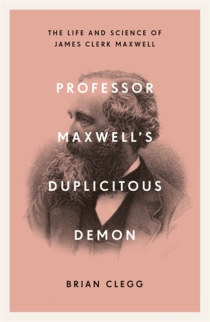 Cover for: Professor Maxwell's Duplicitous Demon : The Life and Science of James Clerk Maxwell