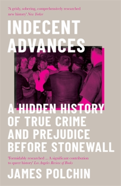 Cover for: Indecent Advances : A Hidden History of True Crime and Prejudice Before Stonewall