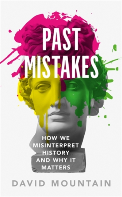 Cover for: Past Mistakes : How We Misinterpret History and Why it Matters