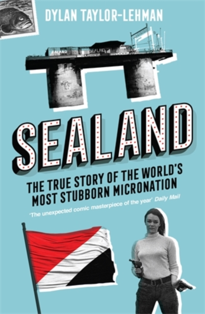 Cover for: Sealand : The True Story of the World's Most Stubborn Micronation