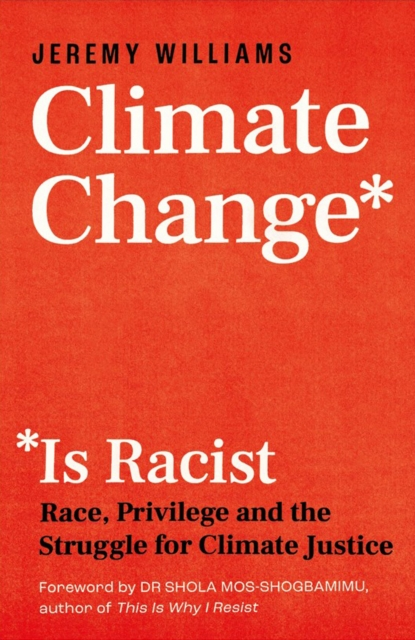 Image for Climate Change Is Racist : Race, Privilege and the Struggle for Climate Justice