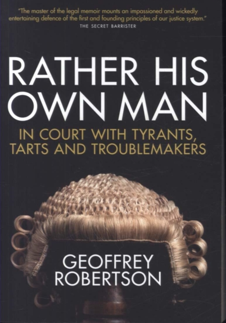 Cover for: Rather His Own Man : In Court with Tyrants, Tarts and Troublemakers
