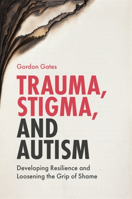 Image for Trauma, Stigma, and Autism : Developing Resilience and Loosening the Grip of Shame