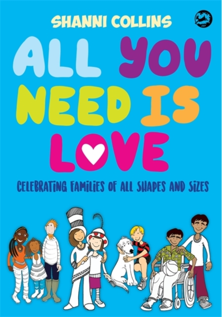Cover for: All You Need Is Love : Celebrating Families of All Shapes and Sizes