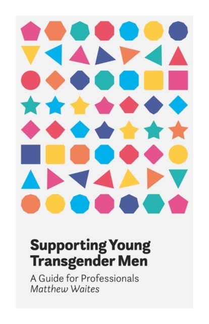 Cover for: Supporting Young Transgender Men : A Guide for Professionals