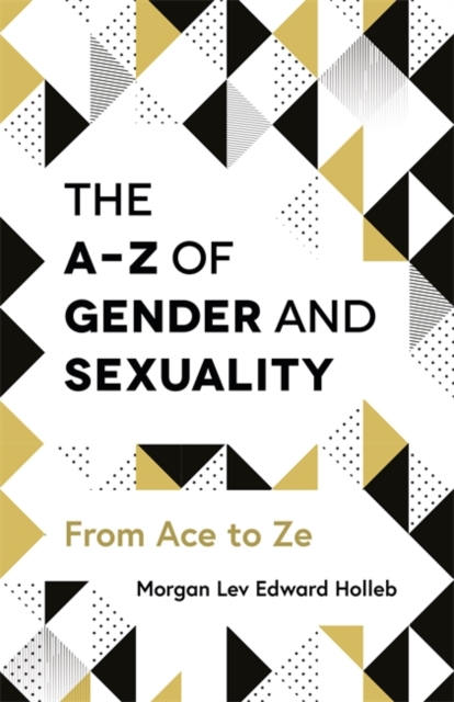 Cover for: The A-Z of Gender and Sexuality : From Ace to Ze