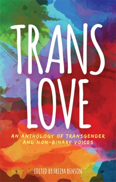 Image for Trans Love : An Anthology of Transgender and Non-Binary Voices