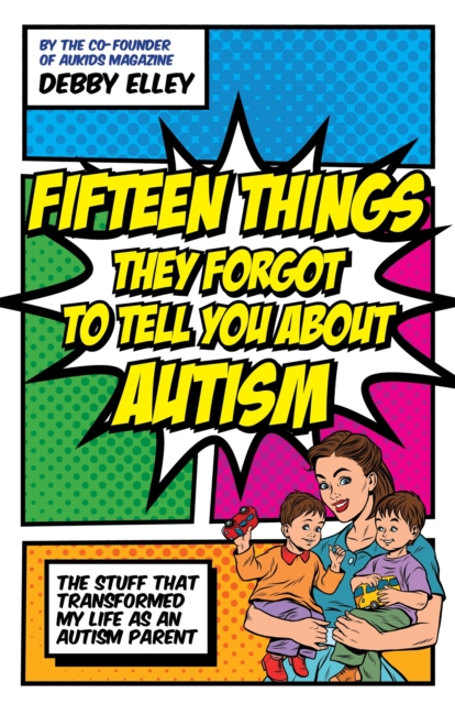 Cover for: Fifteen Things They Forgot to Tell You About Autism : The Stuff That Transformed My Life as an Autism Parent