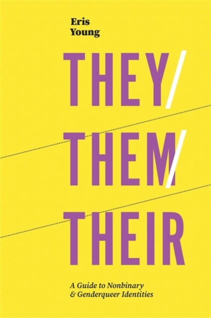 Image for They / Them / Their : A Guide to Nonbinary and Genderqueer Identities