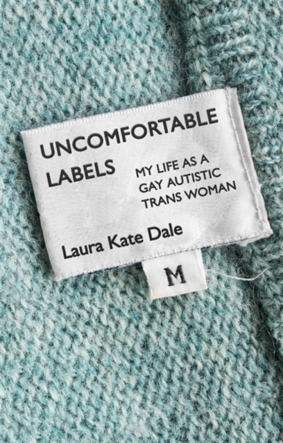 Cover for: Uncomfortable Labels : My Life as a Gay Autistic TRANS Woman