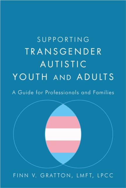 Cover for: Supporting Transgender Autistic Youth and Adults : A Guide for Professionals and Families