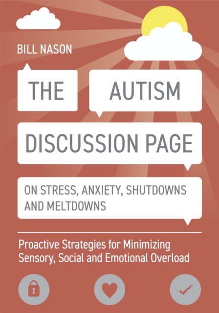 Cover for: The Autism Discussion Page on Stress, Anxiety, Shutdowns and Meltdowns : Proactive Strategies for Minimizing Sensory, Social and Emotional Overload