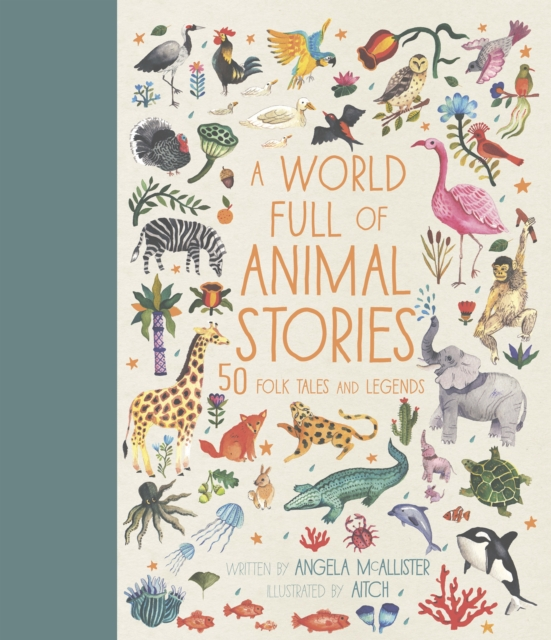 Cover for: A World Full of Animal Stories : 50 favourite animal folk tales, myths and legends