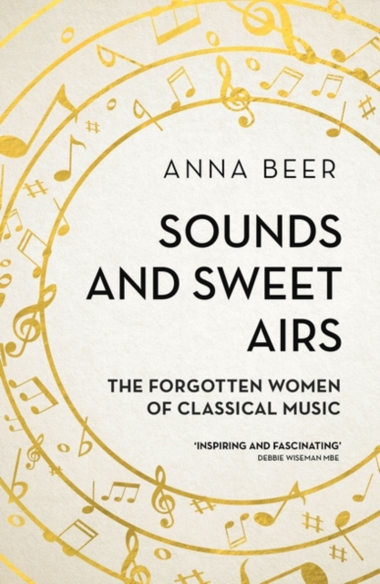 Cover for: Sounds and Sweet Airs : The Forgotten Women of Classical Music