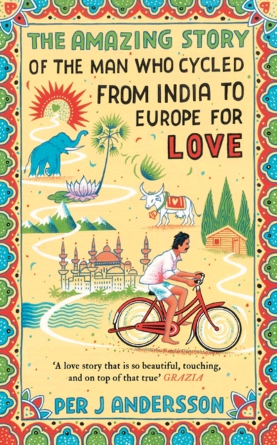 Cover for: The Amazing Story of the Man Who Cycled from India to Europe for Love