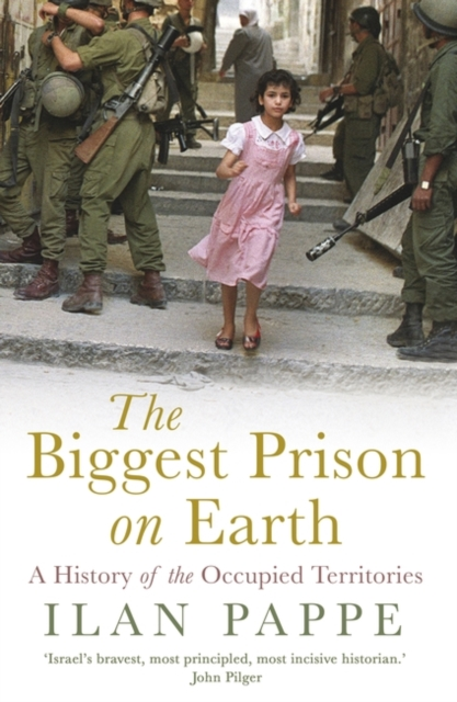 Image for The Biggest Prison on Earth : A History of the Occupied Territories
