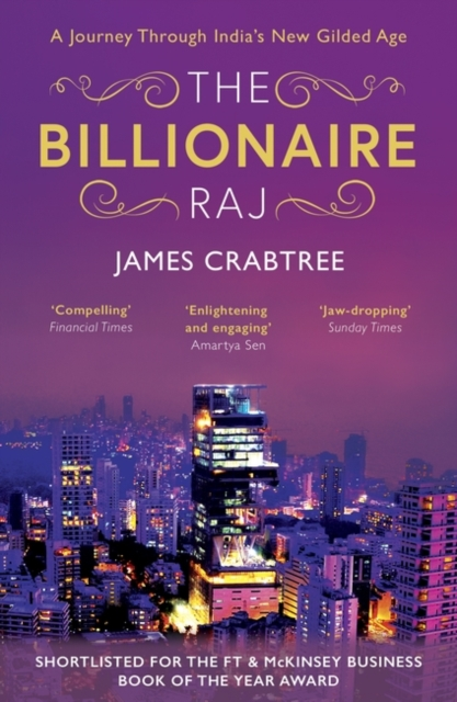 Cover for: The Billionaire Raj : SHORTLISTED FOR THE FT & MCKINSEY BUSINESS BOOK OF THE YEAR AWARD 2018