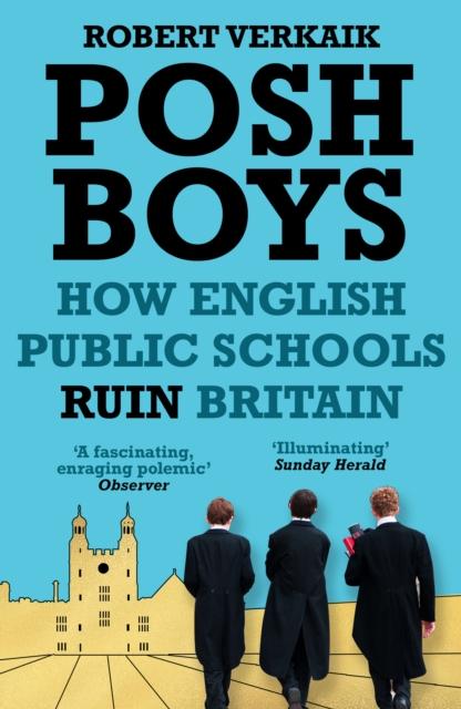 Cover for: Posh Boys : How English Public Schools Ruin Britain