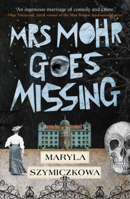 Cover for: Mrs Mohr Goes Missing : 'An ingenious marriage of comedy and crime.' Olga Tokarczuk, 2018 winner of the Nobel Prize in Literature