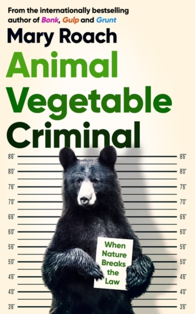 Cover for: Animal Vegetable Criminal : When Nature Breaks the Law