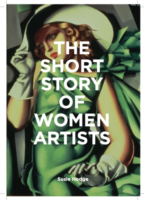 Cover for: The Short Story of Women Artists : A Pocket Guide to Key Breakthroughs, Movements, Works and Themes