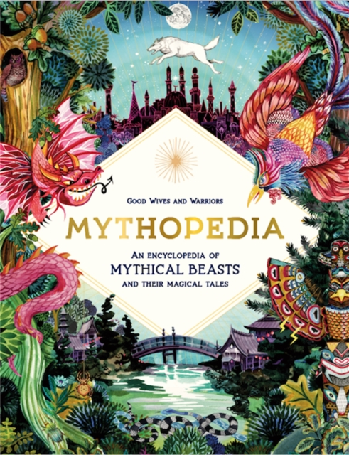 Cover for: Mythopedia : An Encyclopedia of Mythical Beasts and Their Magical Tales