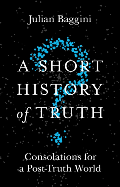 Image for A Short History of Truth : Consolations for a Post-Truth World