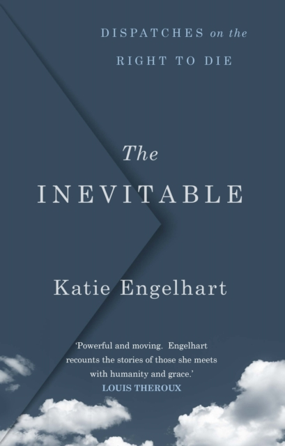 Image for The Inevitable : Dispatches on the Right to Die