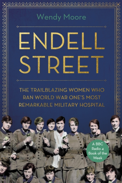 Cover for: Endell Street : The Women Who Ran Britain's Trailblazing Military Hospital