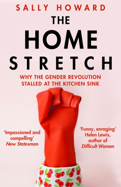 Image for The Home Stretch : Why the Gender Revolution Stalled at the Kitchen Sink